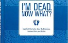 Staff Pick of the Week : I'm Dead, Now What?: Important Information About My Belongings, Business Affairs, and Wishes Hardcover Book